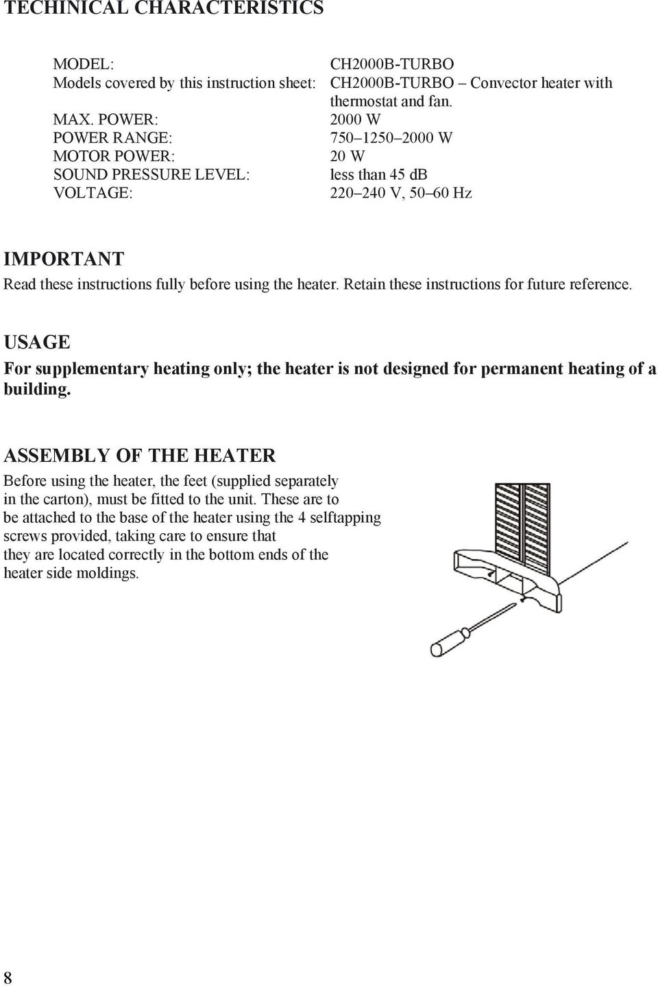 Retain these instructions for future reference. USAGE For supplementary heating only; the heater is not designed for permanent heating of a building.