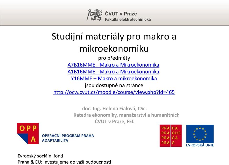 http://ocw.cvut.cz/moodle/course/view.php?id=465 doc. Ing. Helena Fialová, CSc.