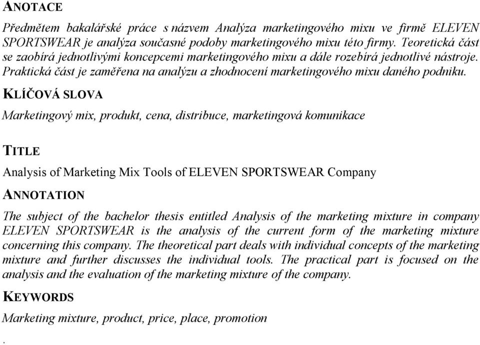 KLÍČOVÁ SLOVA Marketingový mix, produkt, cena, distribuce, marketingová komunikace TITLE Analysis of Marketing Mix Tools of ELEVEN SPORTSWEAR Company ANNOTATION The subject of the bachelor thesis