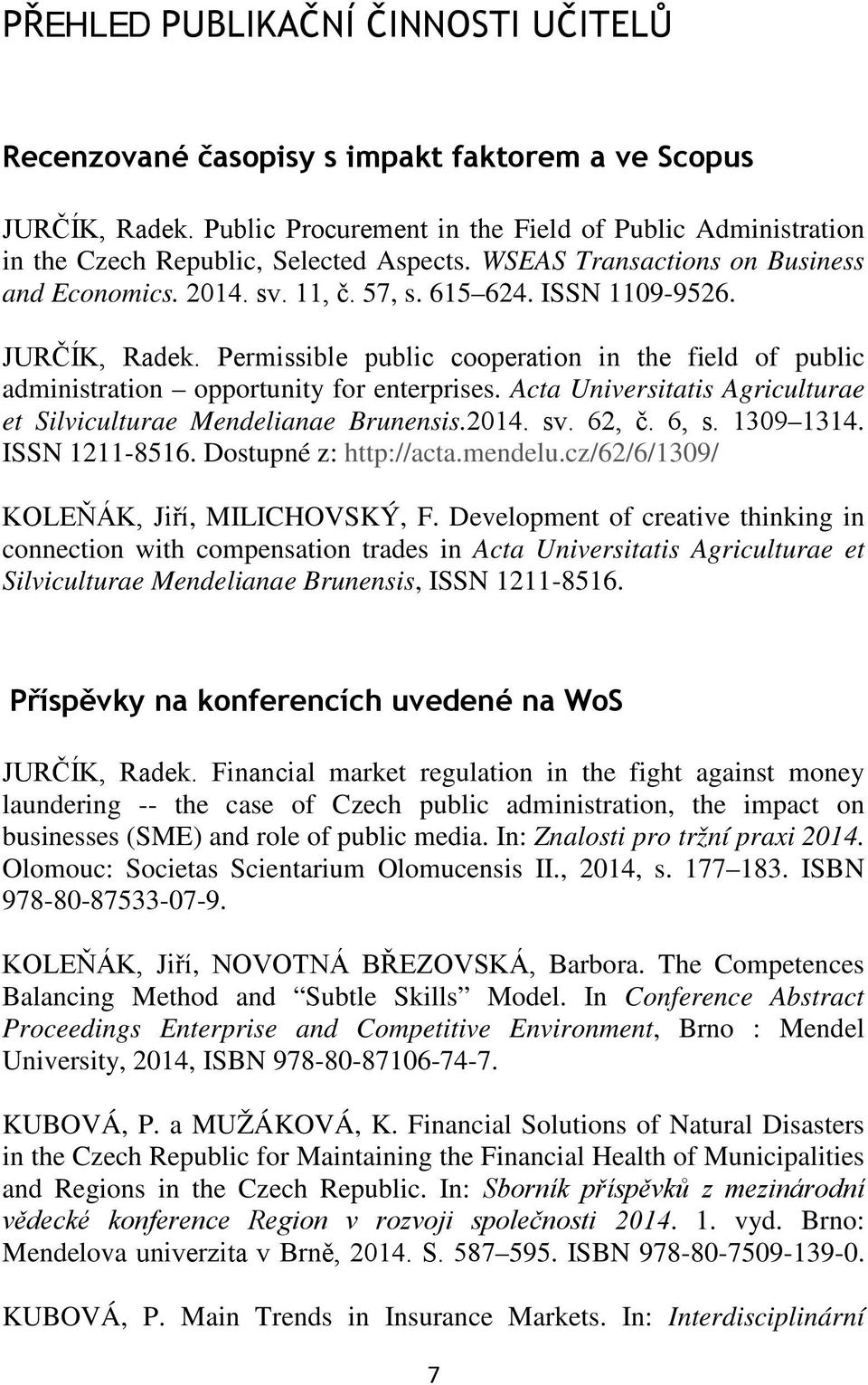 Permissible public cooperation in the field of public administration opportunity for enterprises. Acta Universitatis Agriculturae et Silviculturae Mendelianae Brunensis.2014. sv. 62, č. 6, s.