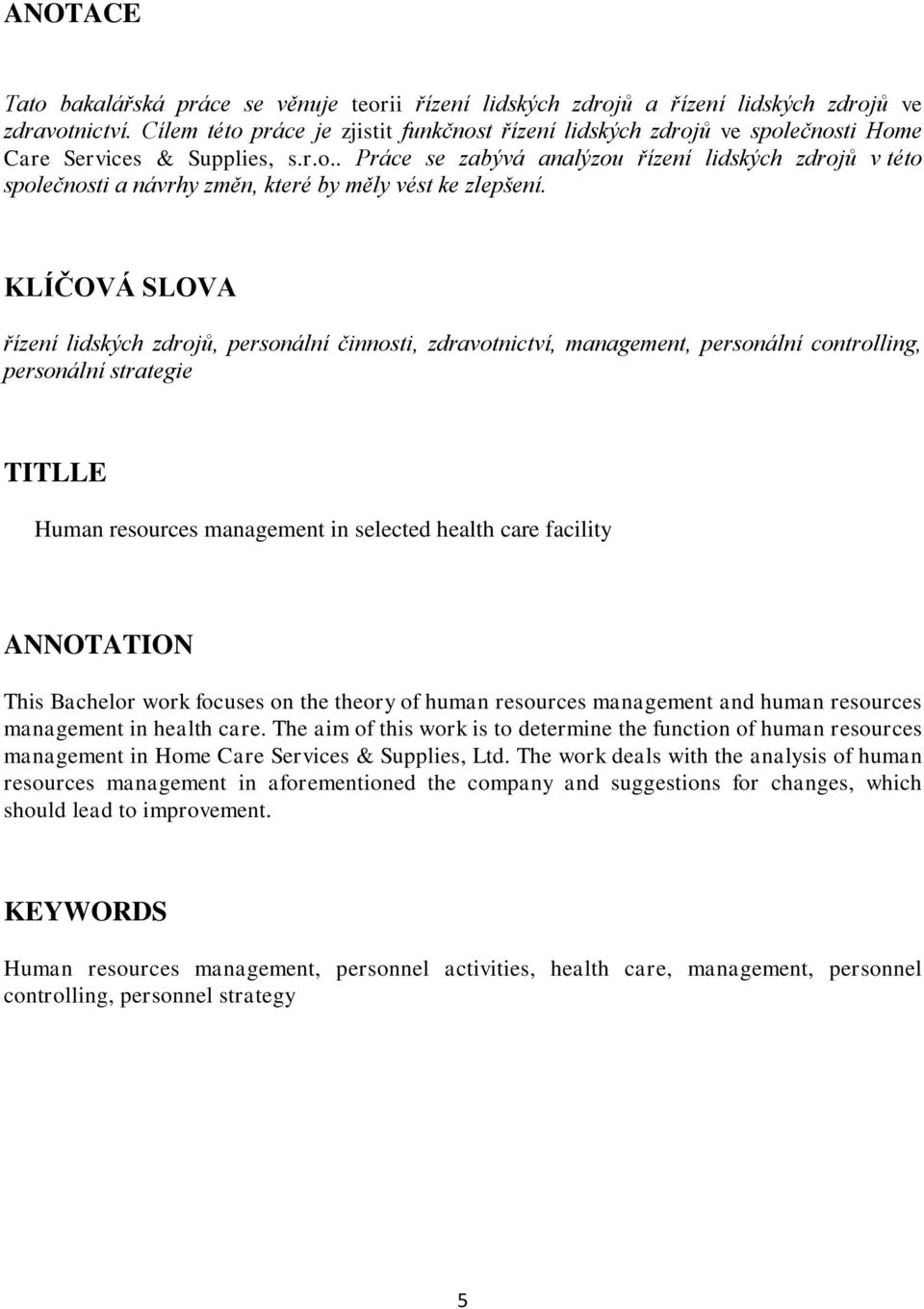 KLÍČOVÁ SLOVA řízení lidských zdrojů, personální činnosti, zdravotnictví, management, personální controlling, personální strategie TITLLE Human resources management in selected health care facility
