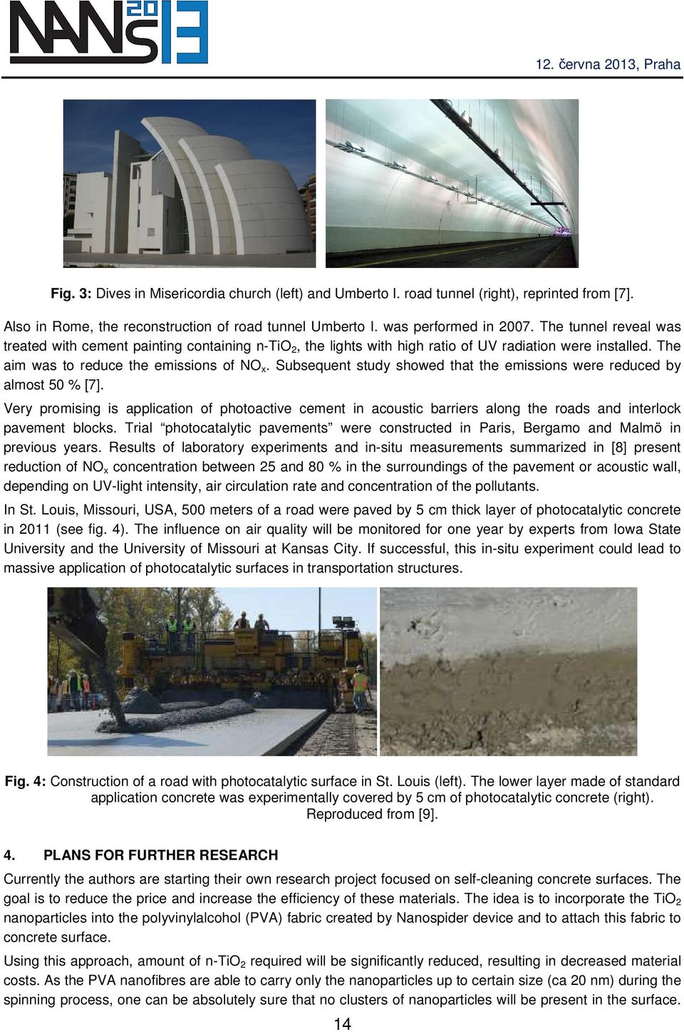 Subsequent study showed that the emissions were reduced by almost 50 % [7]. Very promising is application of photoactive cement in acoustic barriers along the roads and interlock pavement blocks.