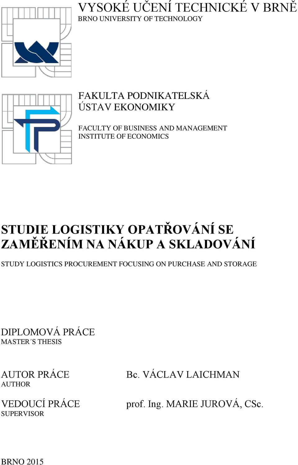NÁKUP A SKLADOVÁNÍ STUDY LOGISTICS PROCUREMENT FOCUSING ON PURCHASE AND STORAGE DIPLOMOVÁ PRÁCE MASTER