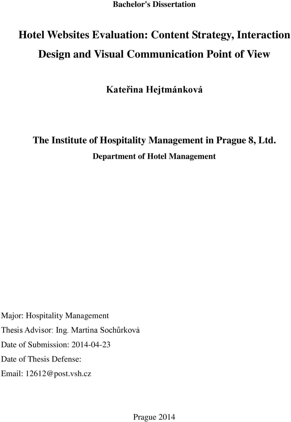 8, Ltd. Department of Hotel Management Major: Hospitality Management Thesis Advisor: Ing.