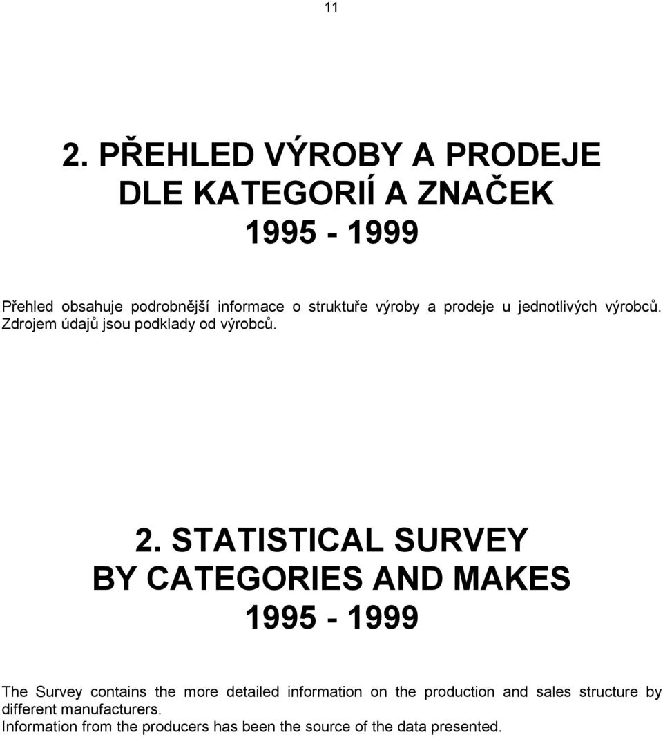 STATISTICAL SURVEY BY CATEGORIES AND MAKES 1995-1999 The Survey contains the more detailed information on the