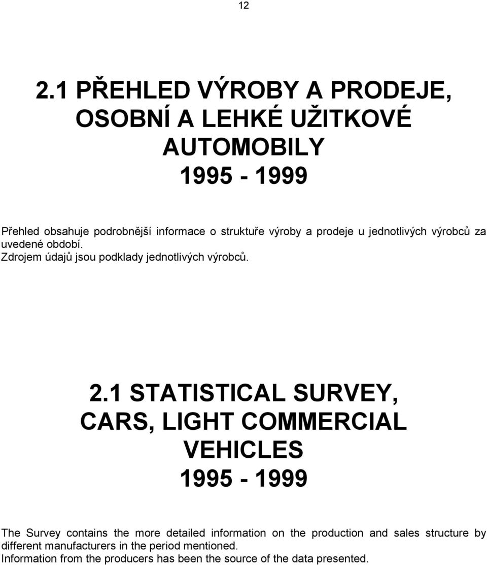 1 STATISTICAL SURVEY, CARS, LIGHT COMMERCIAL VEHICLES 1995-1999 The Survey contains the more detailed information on the