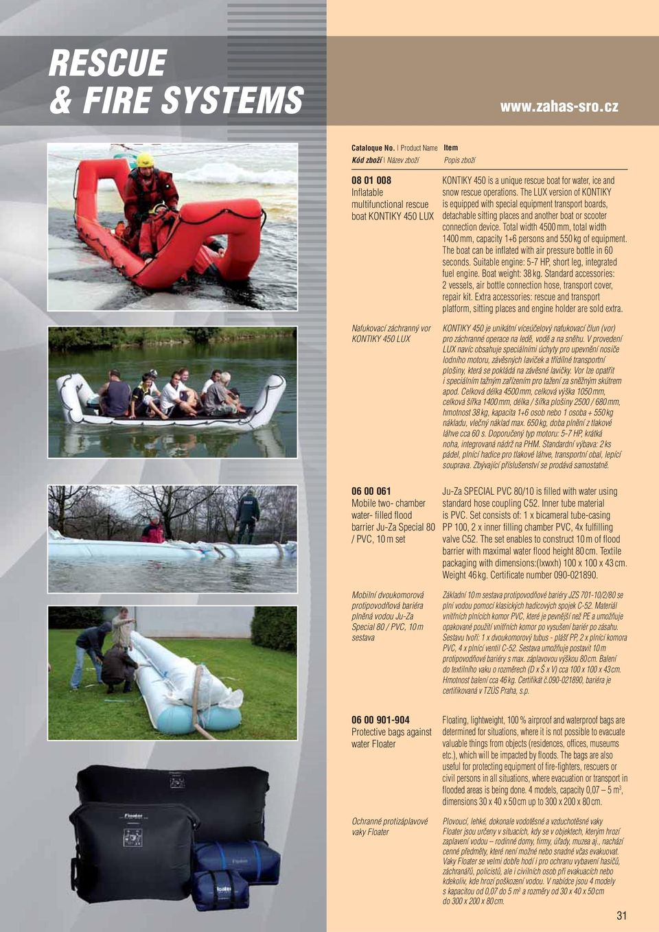 Total width 4500 mm, total width 1400 mm, capacity 1+6 persons and 550 kg of equipment. The boat can be inflated with air pressure bottle in 60 seconds.