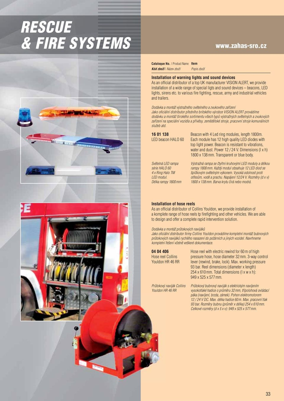 beacons, LED lights, sirens etc. to various fire fighting, rescue, army and industrial vehicles and trailers.