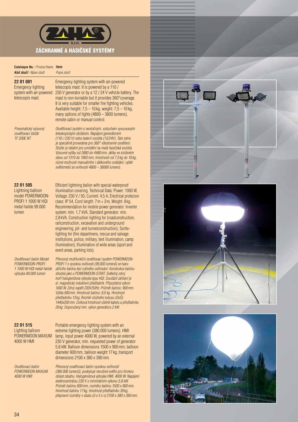 Available height: 7,5 10 kg, weight: 7,5 10 kg, many options of lights (4800 3800 lumens), remote cabin or manual control.