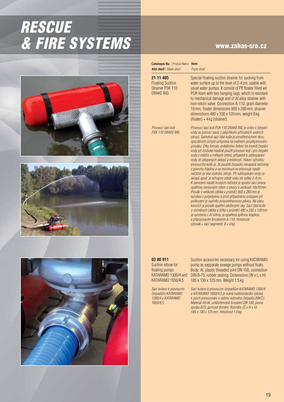 usual water pumps. It consist of PE floater filled wit PUR foam with two hanging lugs, which is resistant to mechanical damage and of Al alloy strainer with non-return valve.