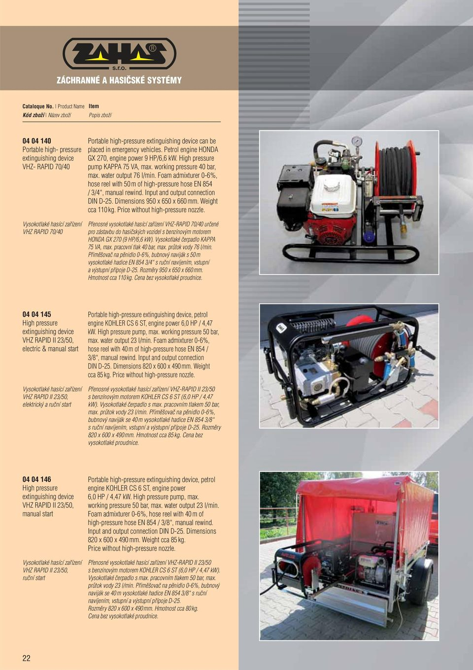 Foam admixturer 0-6%, hose reel with 50 m of high-pressure hose EN 854 / 3/4, manual rewind. Input and output connection DIN D-25. Dimensions 950 x 650 x 660 mm. Weight cca 110 kg.