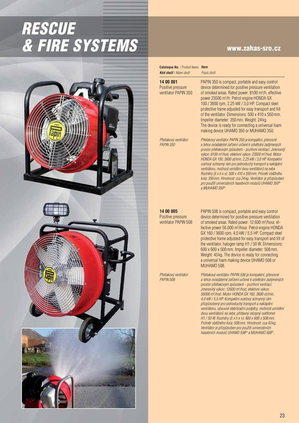 Rated power: 8100 m 3 /h, effective power 23500 m 3 /h. Petrol engine HONDA GX 100 / 3600 rpm, 2,25 kw / 3,0 HP. Compact steel protective frame adjusted for easy transport and tilt of the ventilator.
