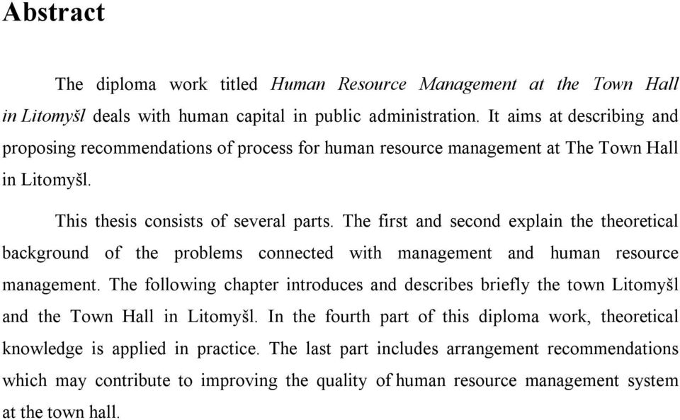 The first and second explain the theoretical background of the problems connected with management and human resource management.