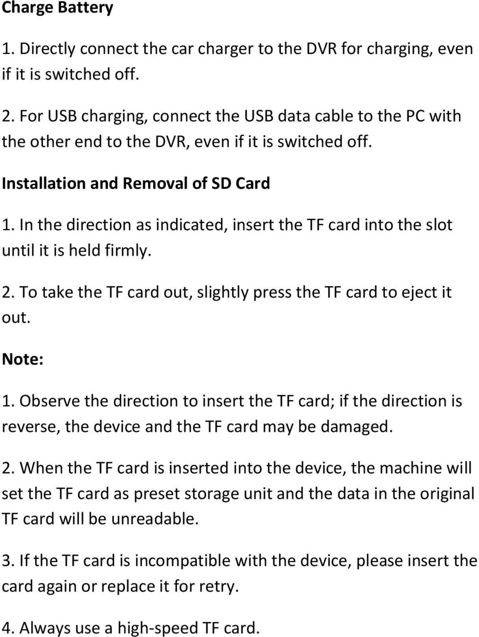 In the direction as indicated, insert the TF card into the slot until it is held firmly. 2. To take the TF card out, slightly press the TF card to eject it out. Note: 1.