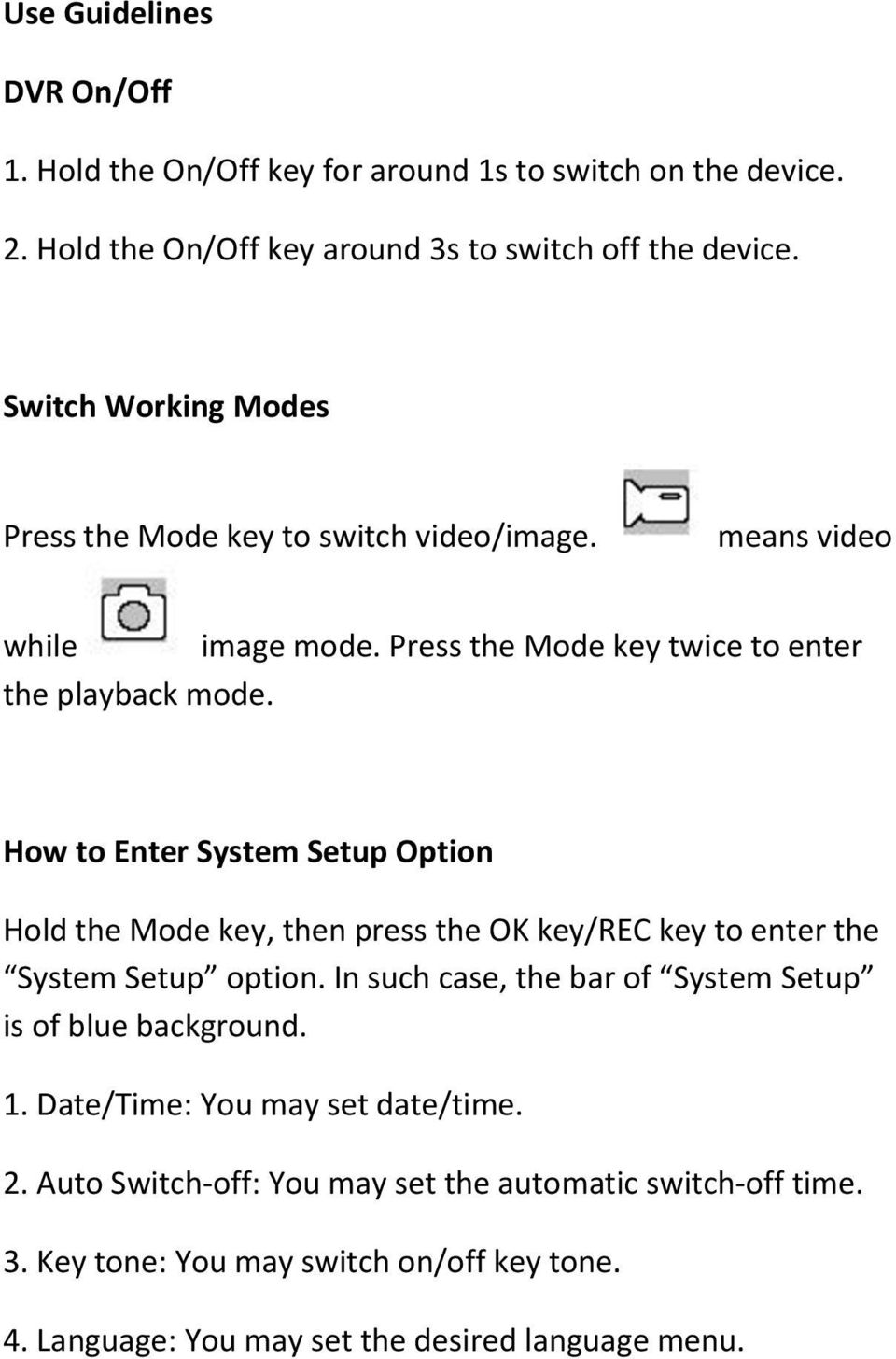 How to Enter System Setup Option Hold the Mode key, then press the OK key/rec key to enter the System Setup option.