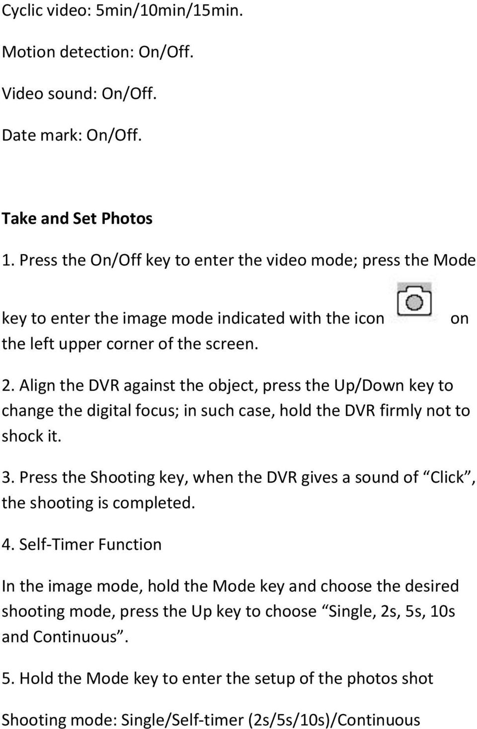 Align the DVR against the object, press the Up/Down key to change the digital focus; in such case, hold the DVR firmly not to shock it. 3.