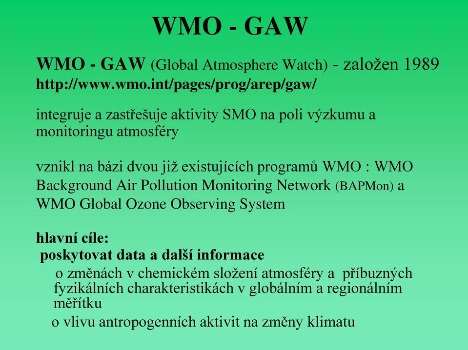 existujících programů WMO : WMO Background Air Pollution Monitoring Network (BAPMon) a WMO Global Ozone Observing System hlavní cíle: