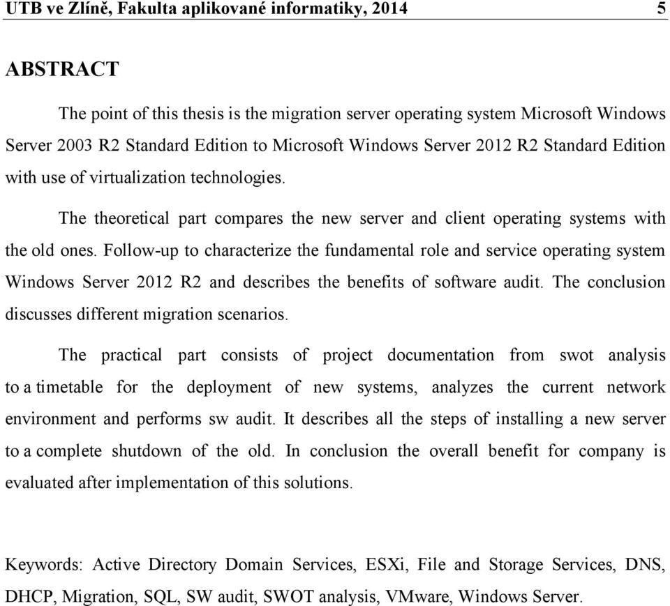 Follow-up to characterize the fundamental role and service operating system Windows Server 2012 R2 and describes the benefits of software audit. The conclusion discusses different migration scenarios.