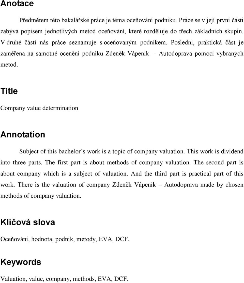 Title Company value determination Annotation Subject of this bachelor s work is a topic of company valuation. This work is dividend into three parts.