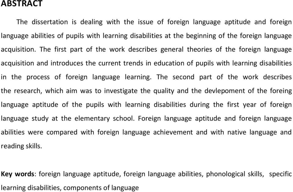 The first part of the work describes general theories of the foreign language acquisition and introduces the current trends in education of pupils with learning disabilities in the process of foreign