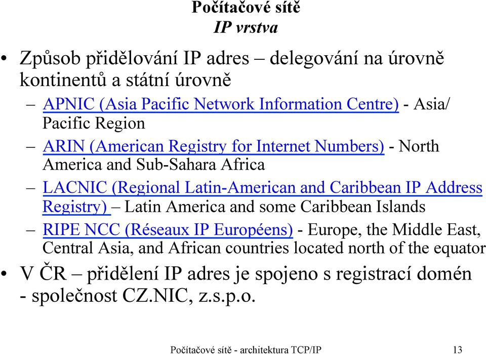 Address Registry) Latin America and some Caribbean Islands RIPE NCC (Réseaux IP Européens) - Europe, the Middle East, Central Asia, and African countries