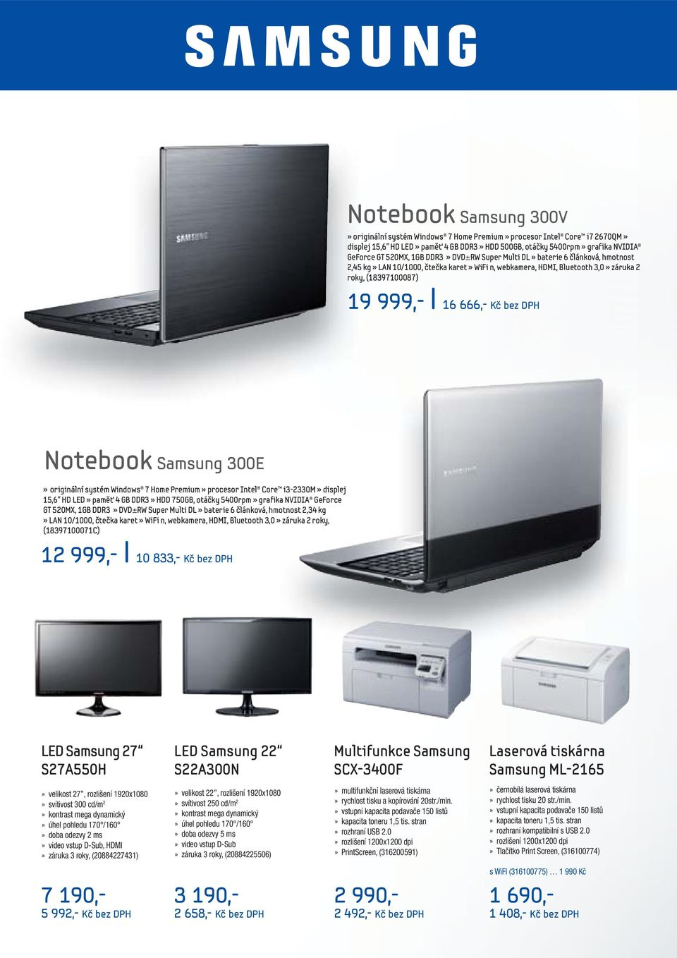 Notebook Samsung 300E» originální systém Windows 7 Home Premium» procesor Intel Core i3-2330m» displej 15,6 HD LED» paměť 4 GB DDR3» HDD 750GB, otáčky 5400rpm» grafika NVIDIA GeForce GT 520MX, 1GB