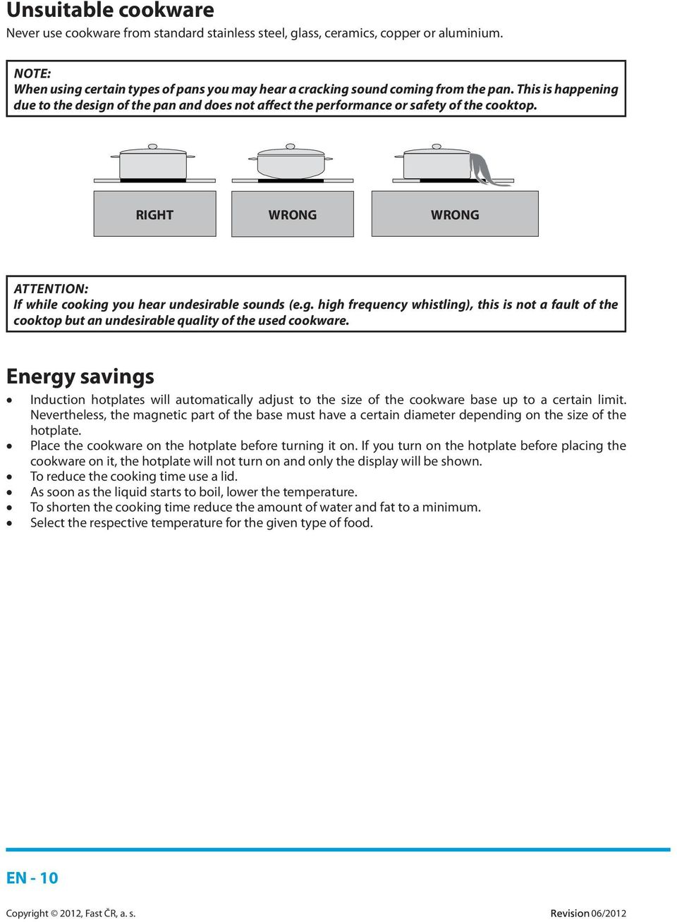 Energy savings Induction hotplates will automatically adjust to the size of the cookware base up to a certain limit.