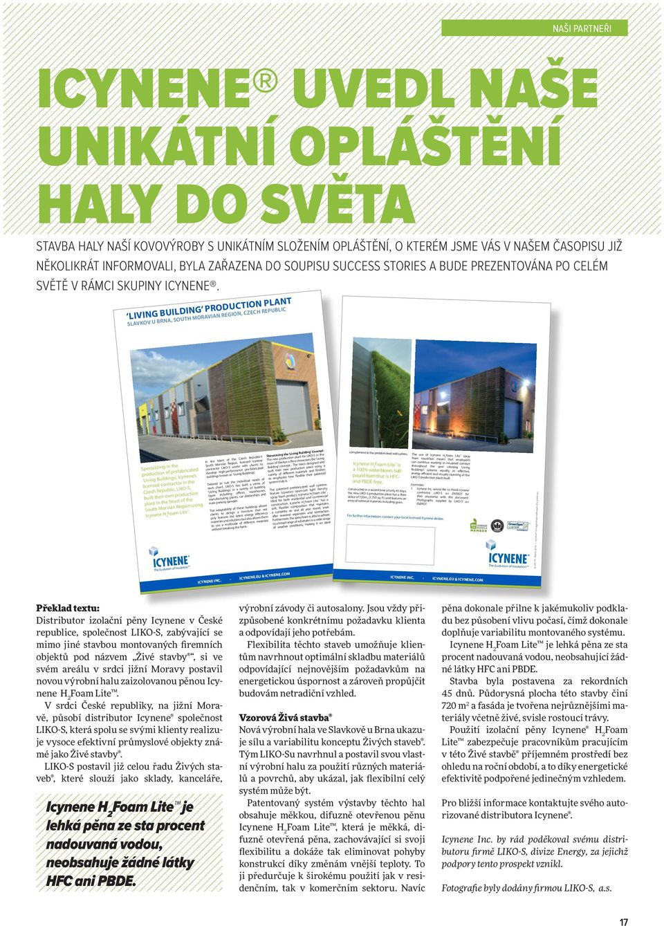 living building production plant Slavkov u Brna, South Moravian region, CZeCh republic Specializing in the production of prefabricated Living Buildings, Icynene s licensed contractor in the Czech