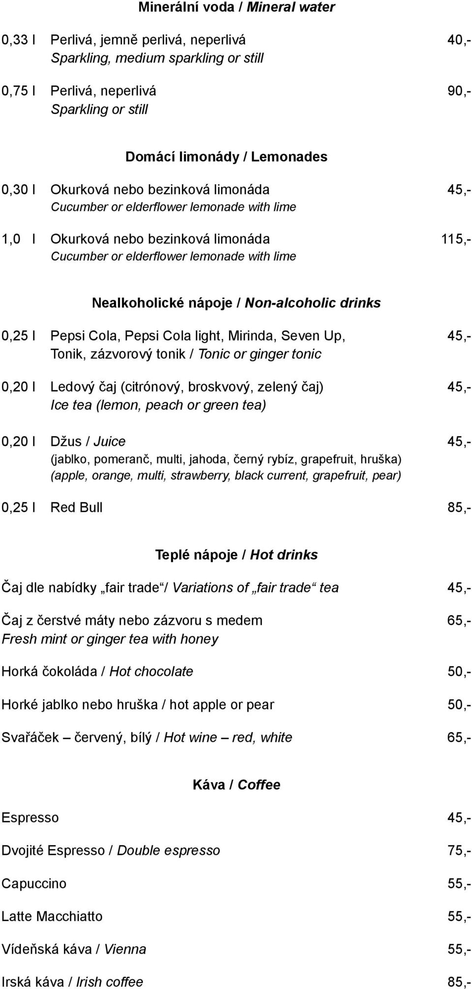 Non-alcoholic drinks 0,25 l Pepsi Cola, Pepsi Cola light, Mirinda, Seven Up, 45,- Tonik, zázvorový tonik / Tonic or ginger tonic 0,20 l Ledový čaj (citrónový, broskvový, zelený čaj) 45,- Ice tea