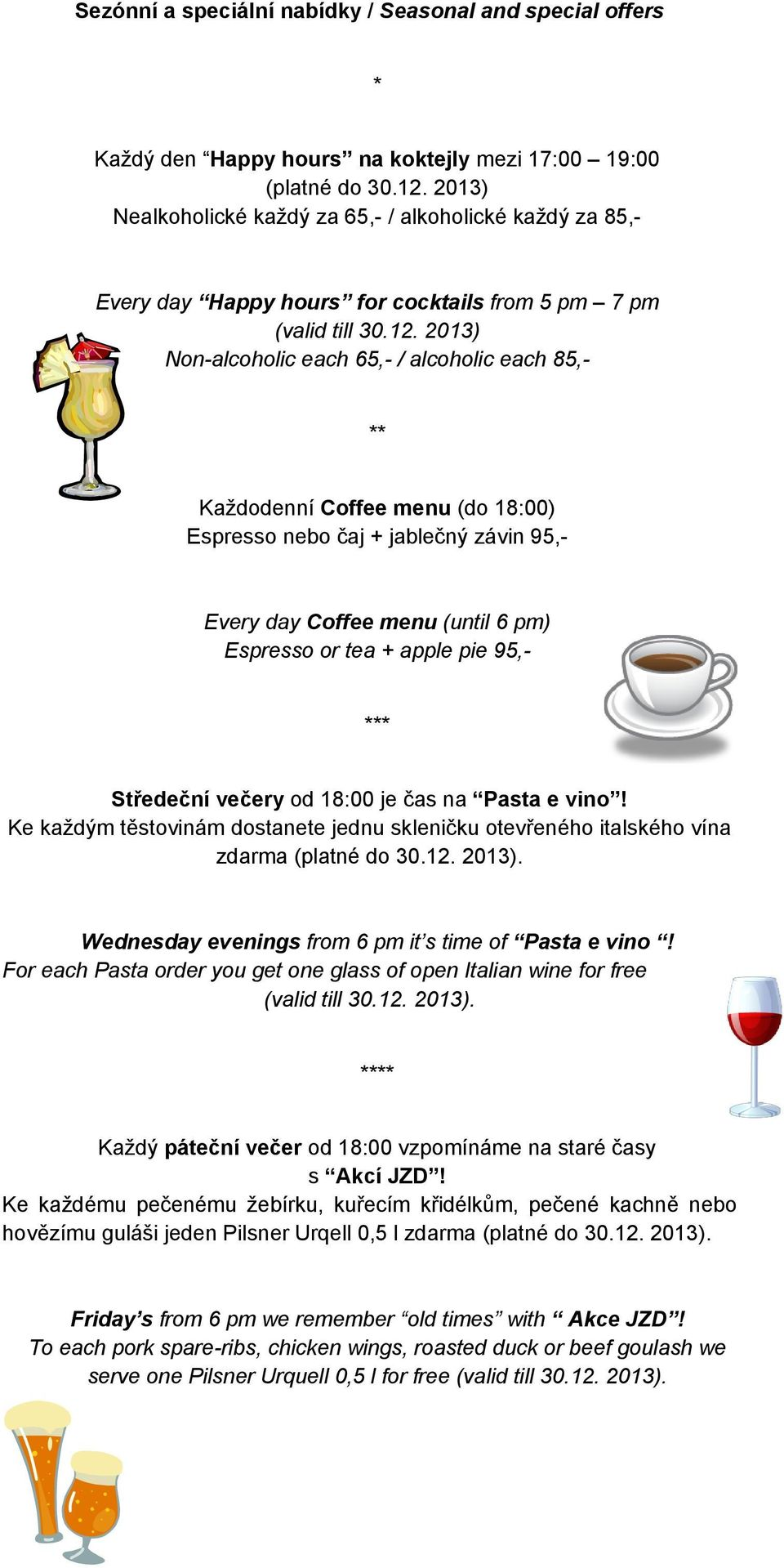 2013) Non-alcoholic each 65,- / alcoholic each 85,- ** Každodenní Coffee menu (do 18:00) Espresso nebo čaj + jablečný závin 95,- Every day Coffee menu (until 6 pm) Espresso or tea + apple pie 95,-