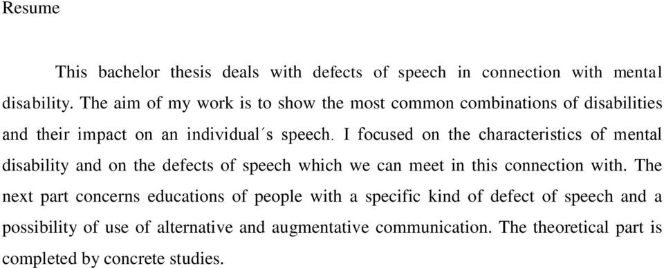 I focused on the characteristics of mental disability and on the defects of speech which we can meet in this connection with.
