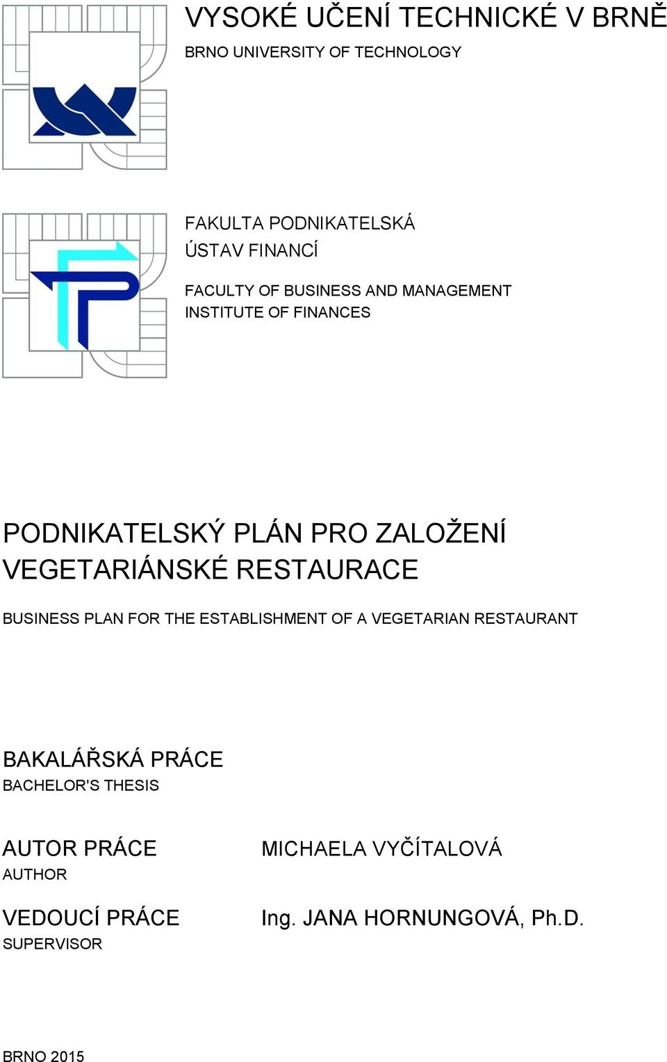 RESTAURACE BUSINESS PLAN FOR THE ESTABLISHMENT OF A VEGETARIAN RESTAURANT BAKALÁŘSKÁ PRÁCE BACHELOR'S