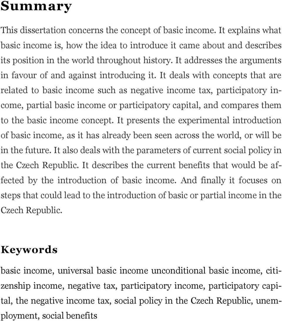 It deals with concepts that are related to basic income such as negative income tax, participatory income, partial basic income or participatory capital, and compares them to the basic income concept.