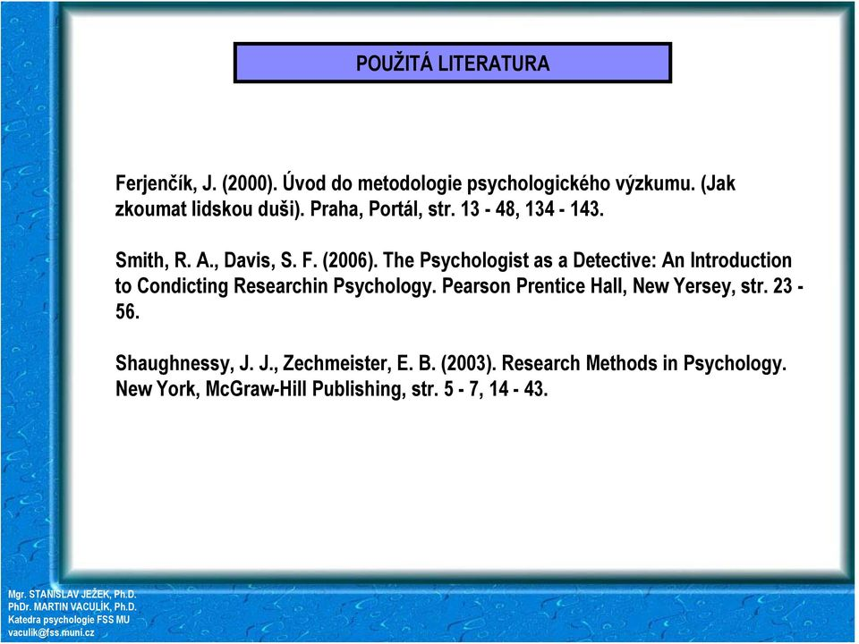 The Psychologist as a Detective: An Introduction to Condicting Researchin Psychology.