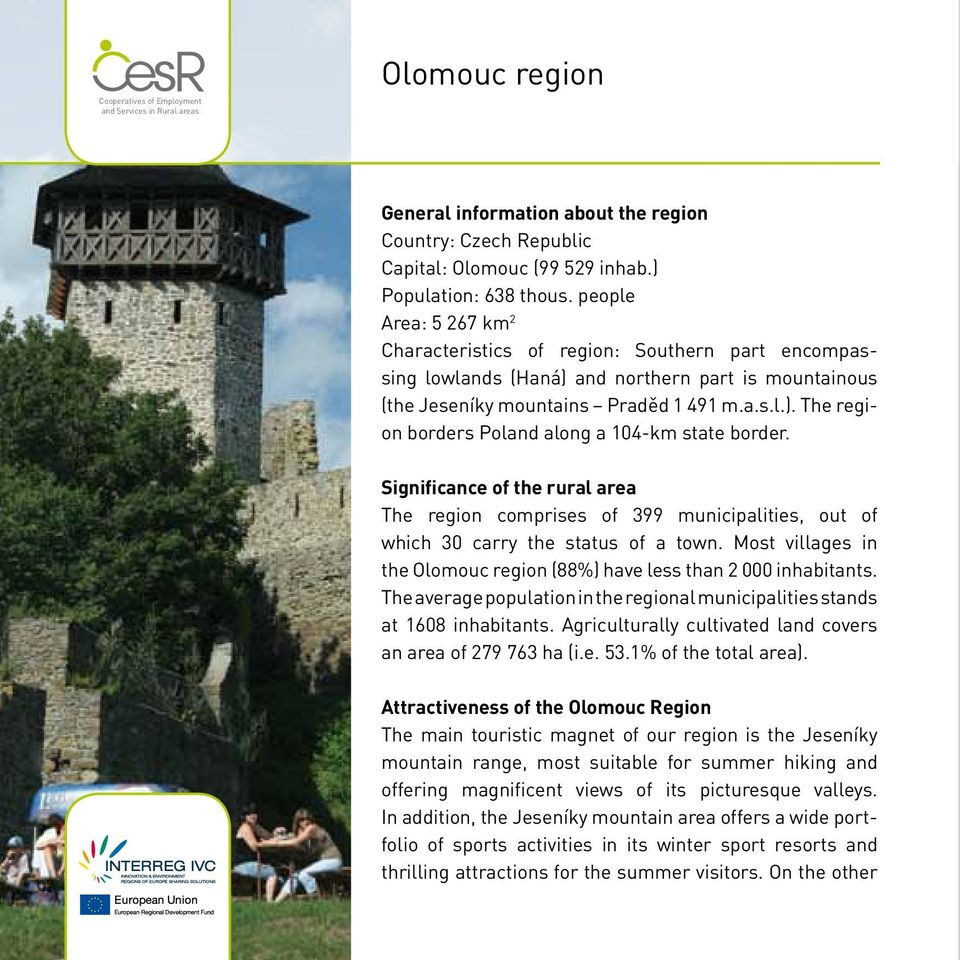 Significance of the rural area The region comprises of 399 municipalities, out of which 30 carry the status of a town. Most villages in the Olomouc region (88%) have less than 2 000 inhabitants.