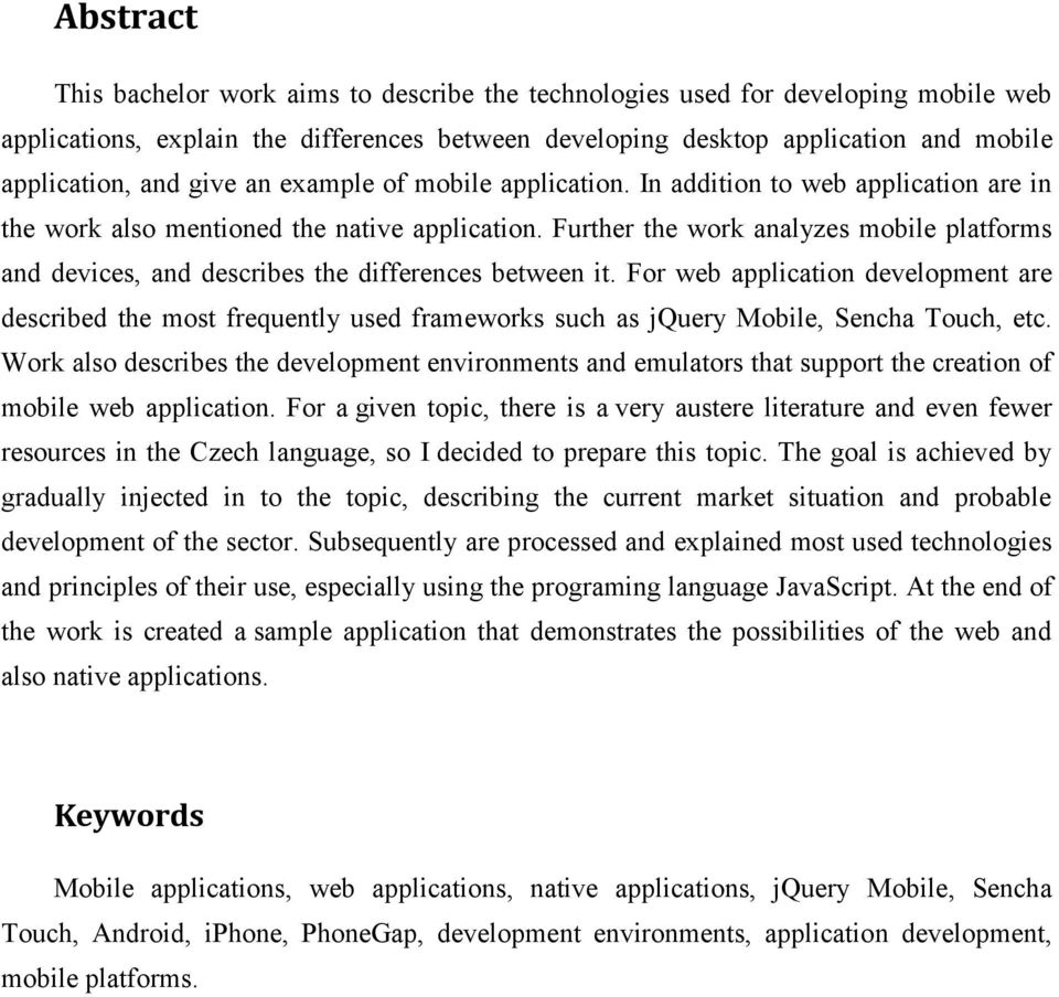 Further the work analyzes mobile platforms and devices, and describes the differences between it.