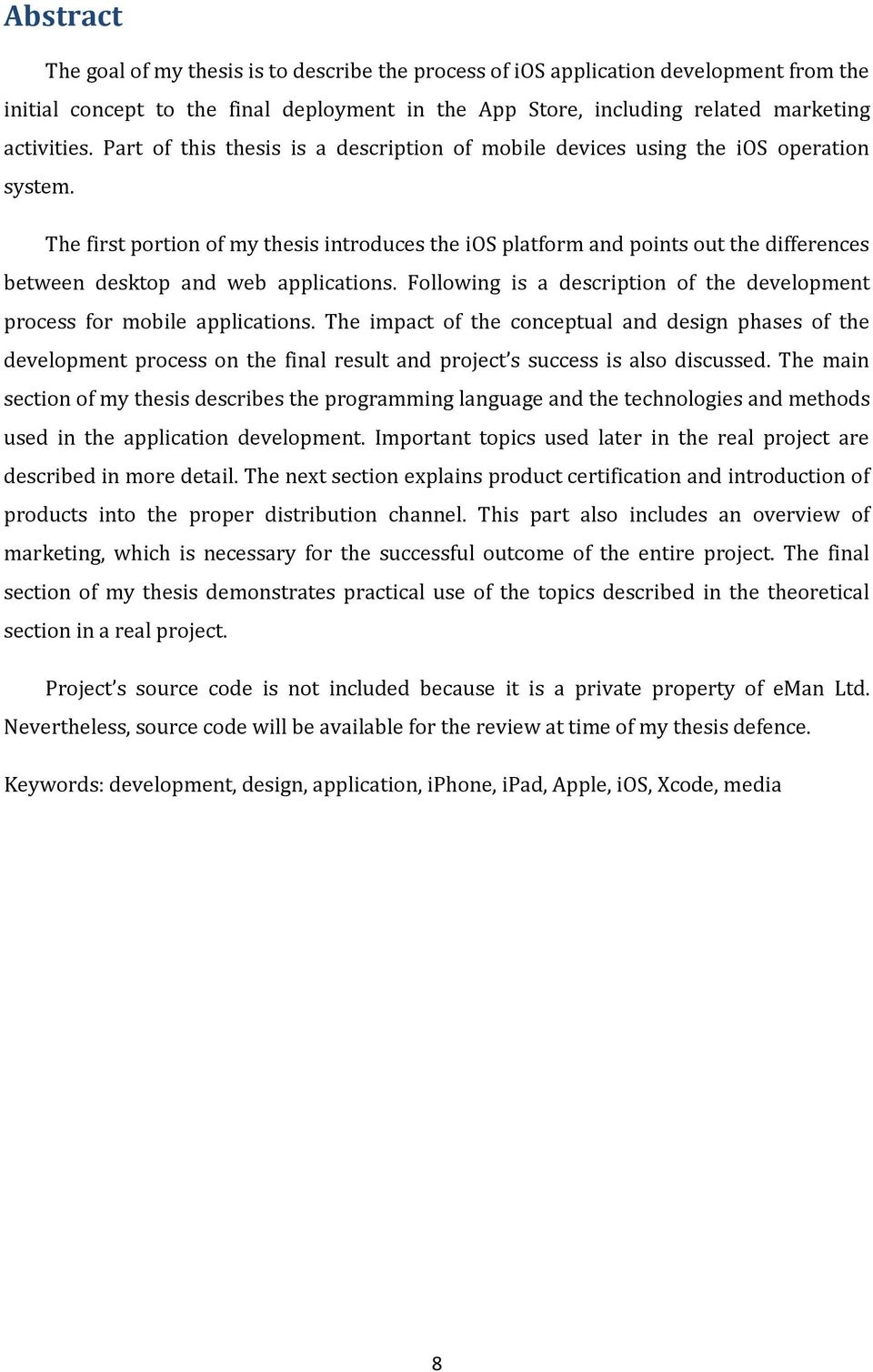 The first portion of my thesis introduces the ios platform and points out the differences between desktop and web applications.