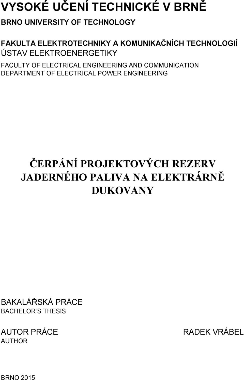 COMMUNICATION DEPARTMENT OF ELECTRICAL POWER ENGINEERING ČERPÁNÍ PROJEKTOVÝCH REZERV