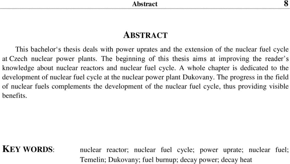 A whole chapter is dedicated to the development of nuclear fuel cycle at the nuclear power plant Dukovany.