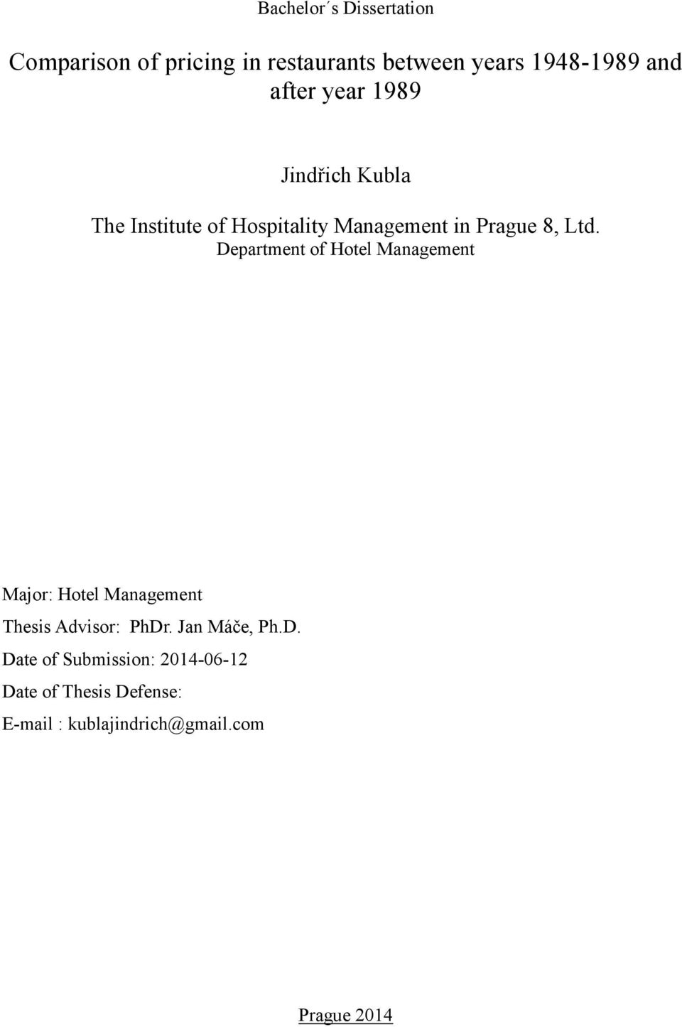 Department of Hotel Management Major: Hotel Management Thesis Advisor: PhDr. Jan Máče, Ph.D. Date of Submission: 2014-06-12 Date of Thesis Defense: E-mail : kublajindrich@gmail.