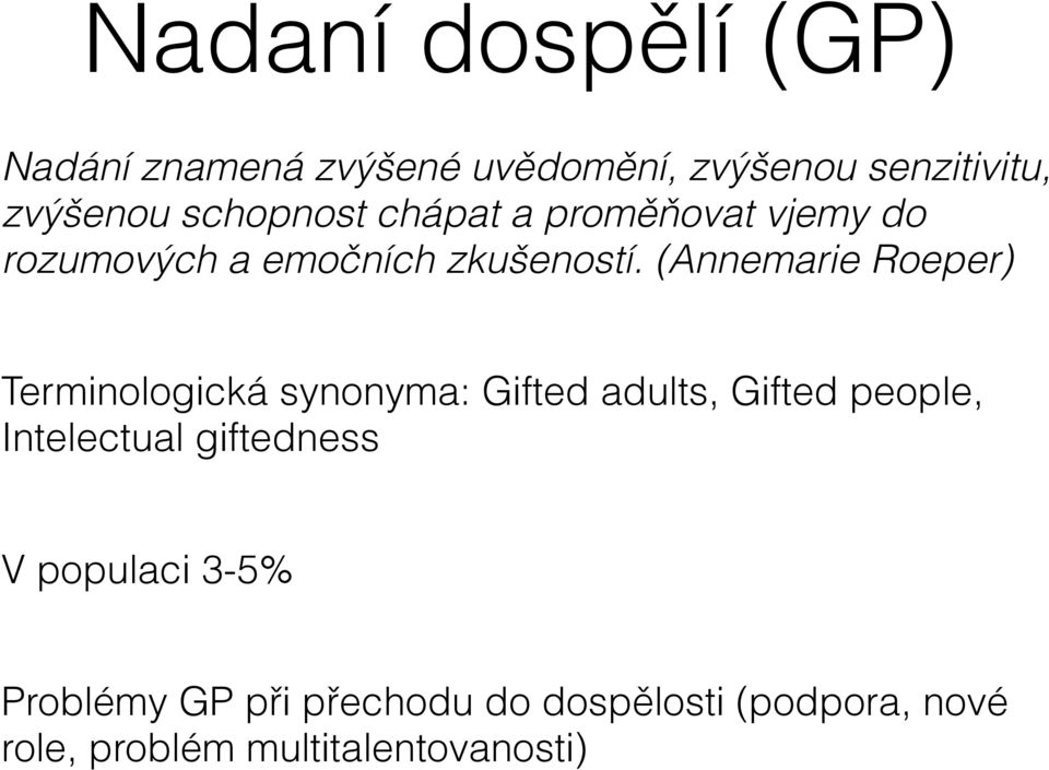 (Annemarie Roeper) Terminologická synonyma: Gifted adults, Gifted people, Intelectual