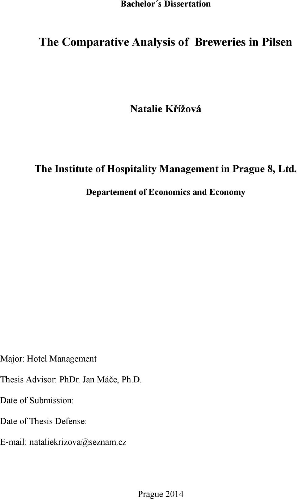 Departement of Economics and Economy Major: Hotel Management Thesis Advisor: PhDr.