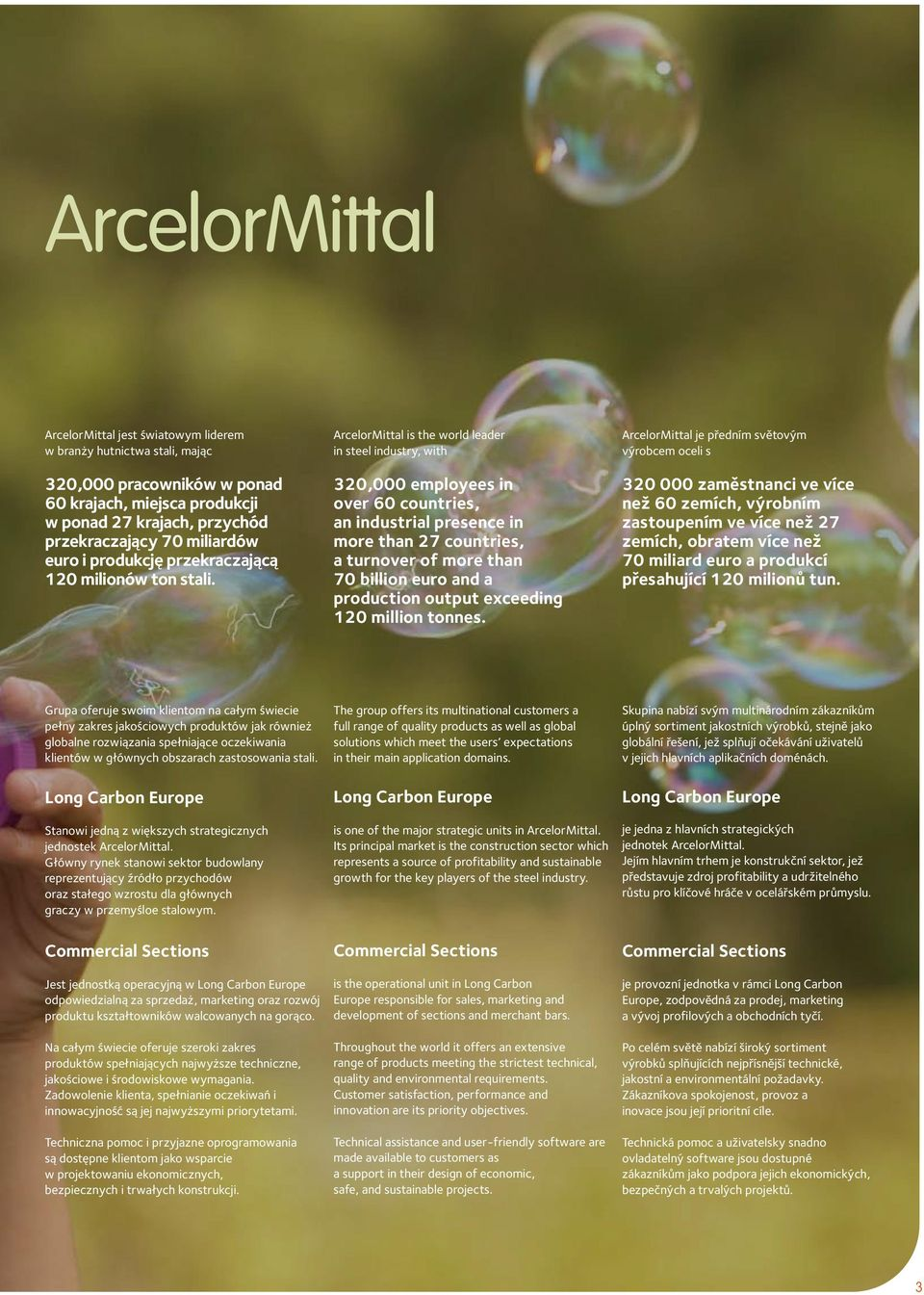 ArcelorMittal is the world leader in steel industry, with 320,000 employees in over 60 countries, an industrial presence in more than 27 countries, a turnover of more than 70 billion euro and a