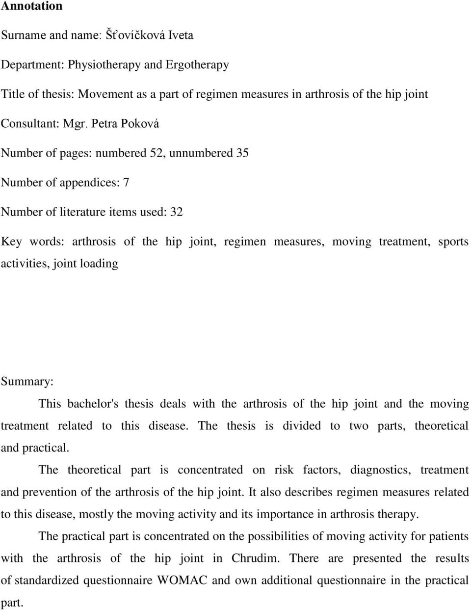 activities, joint loading Summary: This bachelor's thesis deals with the arthrosis of the hip joint and the moving treatment related to this disease.