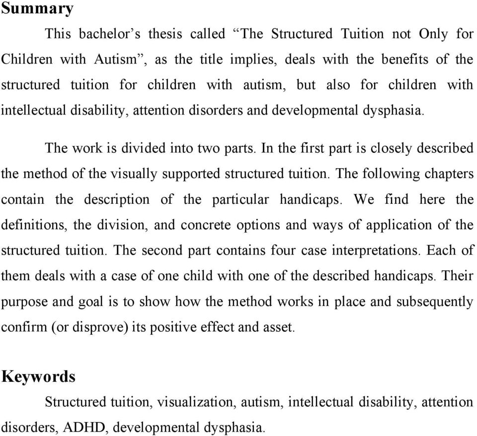 In the first part is closely described the method of the visually supported structured tuition. The following chapters contain the description of the particular handicaps.