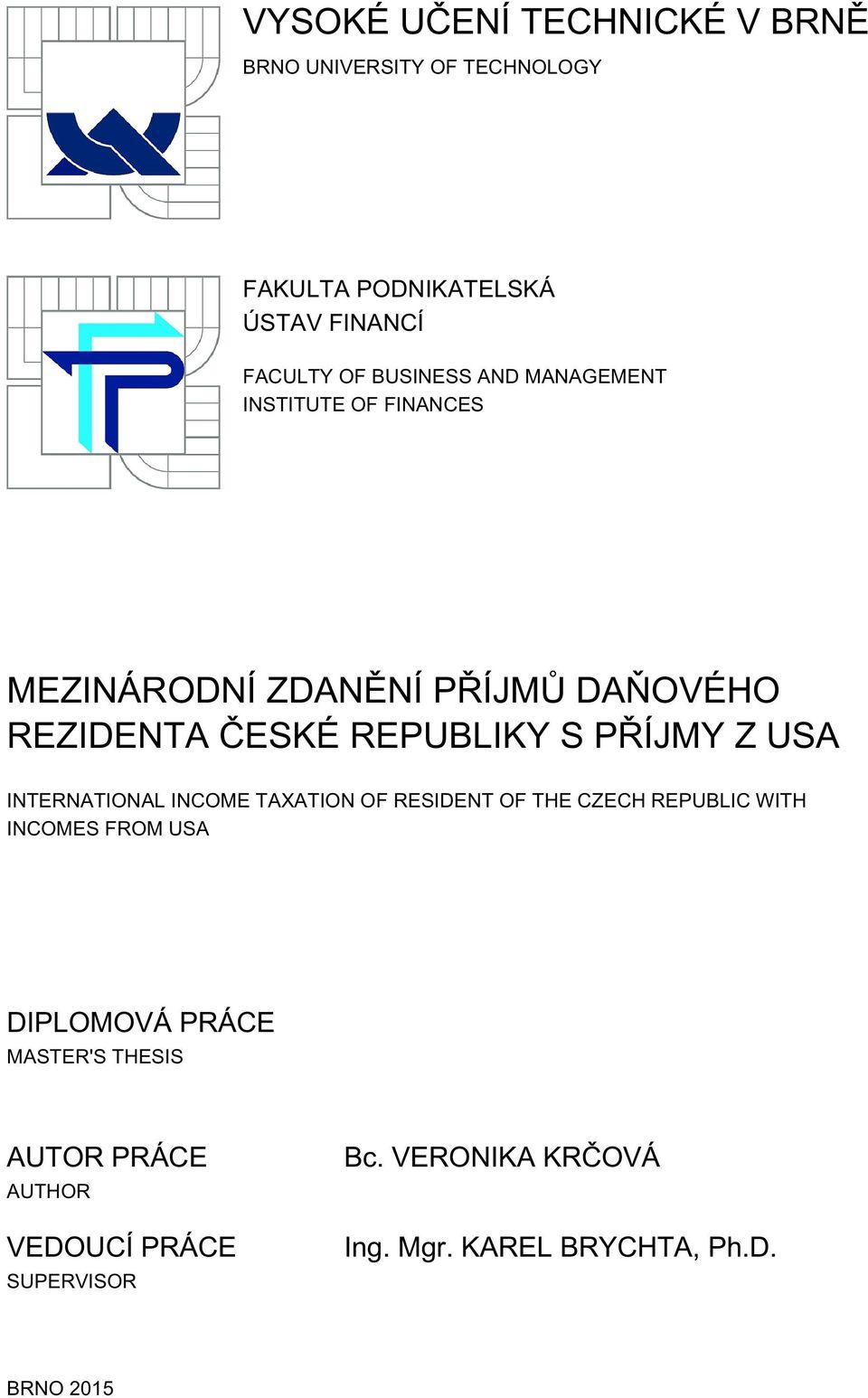PŘÍJMY Z USA INTERNATIONAL INCOME TAXATION OF RESIDENT OF THE CZECH REPUBLIC WITH INCOMES FROM USA DIPLOMOVÁ