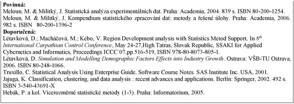 Region Development analysis with Statistics Metod Support, In 8 th International Carpathian Control Conference, May 24-27,High Tatras, Slovak Republic, SSAKI for Applied Cybernetics and Informatics,