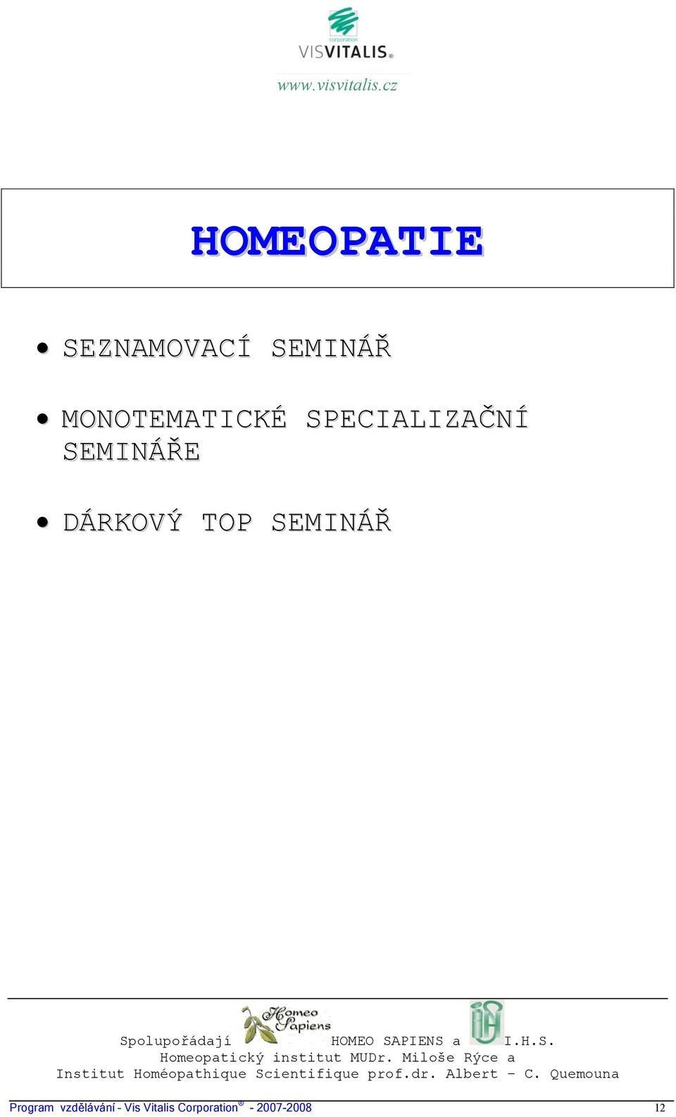 Miloše Rýce a Institut Homéopathique Scientifique prof.dr. Albert C.
