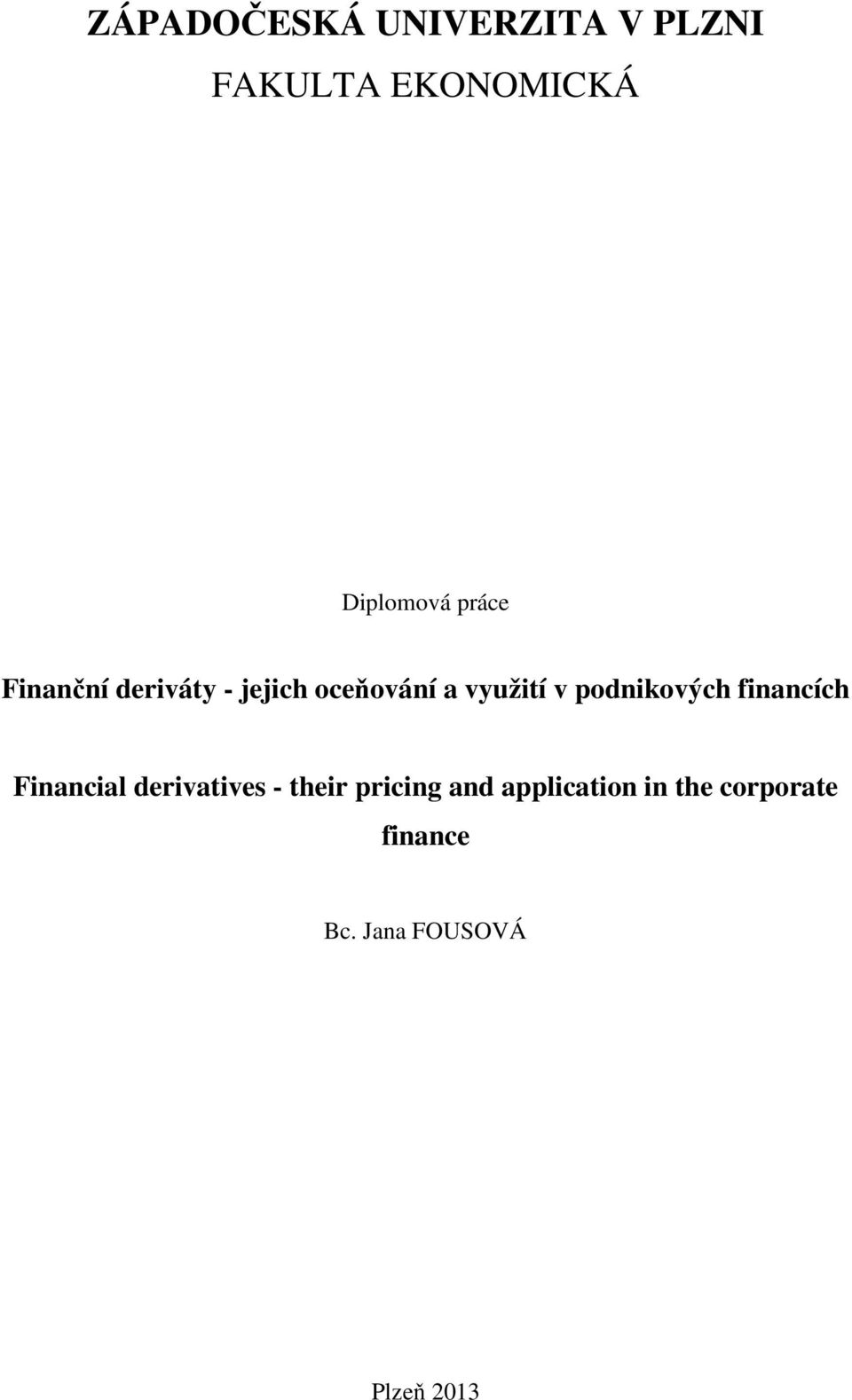 podnikových financích Financial derivatives - their pricing