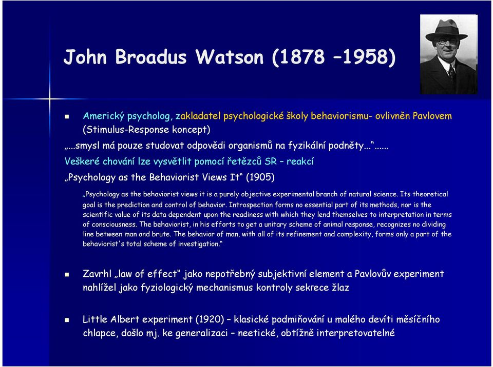 ..... Veškeré chování lze vysvětlit pomocí řetězců SR reakcí Psychology as the Behaviorist Views It (1905) Psychology as the behaviorist views it is a purely objective experimental branch of natural